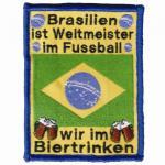 """Aufnäher """"Brasilien ist Weltmeister im Fussball - wir im Biertrinken"""""""